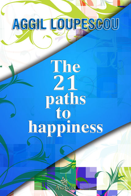The 21 Paths to Happiness, Aggil Loupescou