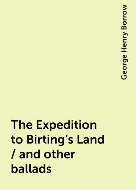 The Expedition to Birting's Land / and other ballads, George Henry Borrow