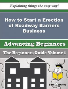 How to Start a Erection of Roadway Barriers Business (Beginners Guide), Augusta Gillis