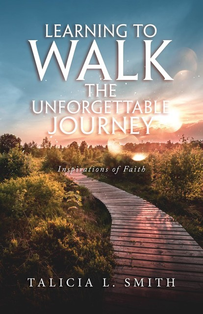 Learning to Walk the Unforgettable Journey, Talicia L. Smith