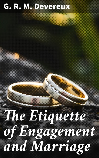 The Etiquette of Engagement and Marriage, G.R.M.Devereux