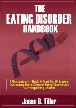 The Eating Disorder Handbook, Jason B. Tiller