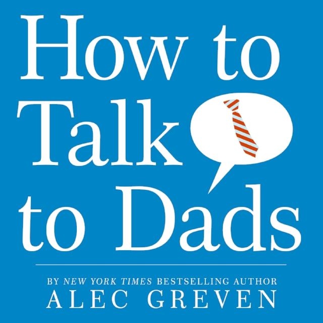 How to Talk to Dads, Alec Greven