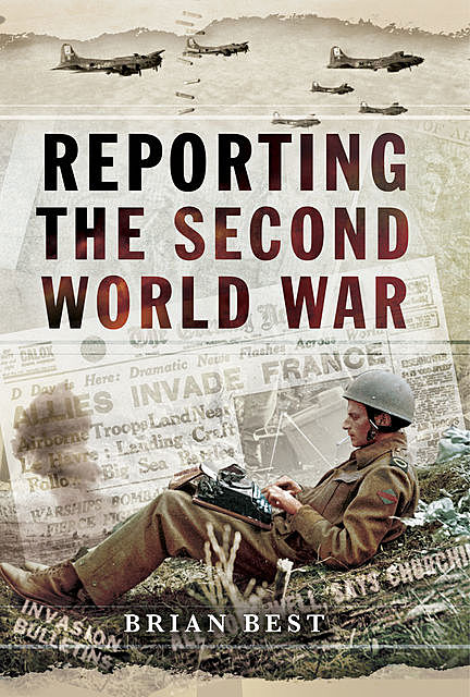 Reporting the Second World War, Brian Best