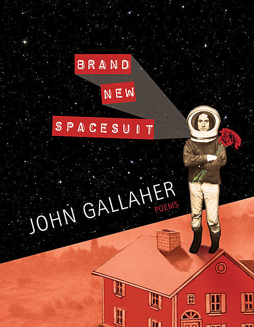 Brand New Spacesuit, John Gallaher