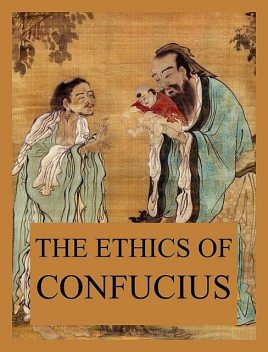 The Ethics of Confucius, Confucius