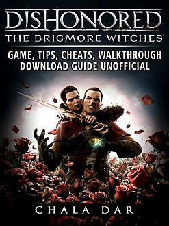 Dishonored The Brigmore Witches Game, Tips, Cheats, Walkthrough, Download Guide Unofficial, Chala Dar
