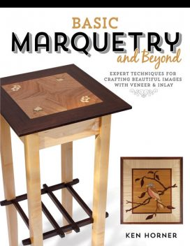 Basic Marquetry and Beyond, Ken Horner