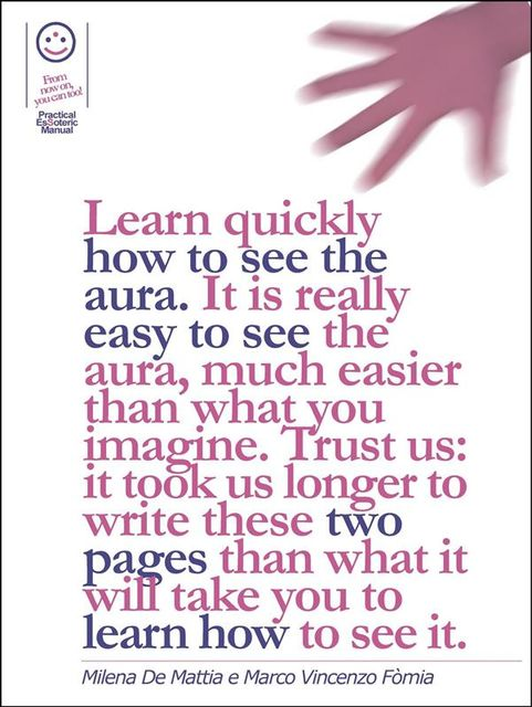 Reiki – Learn quickly how to see the aura. It is really easy to see the aura, much easier than what you imagine. Trust us: it took us longer to write these two pages than what it will take you to learn how to see it, Marco Fomia, Milena De Mattia