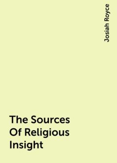The Sources Of Religious Insight, Josiah Royce