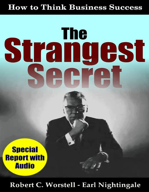The Strangest Secret: How to Think Business Success, Earl Nightingale, Robert C.Worstell