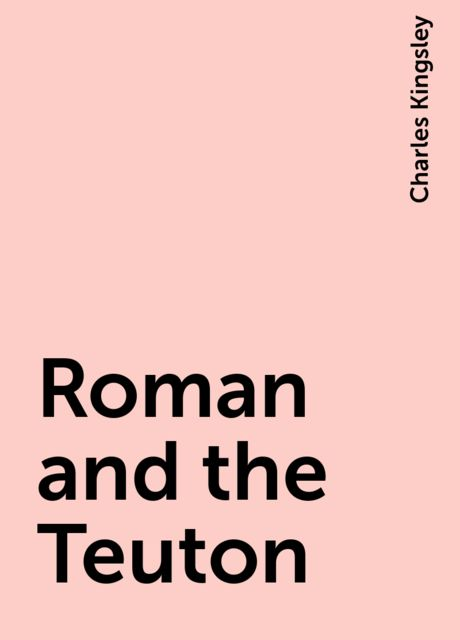 Roman and the Teuton, Charles Kingsley