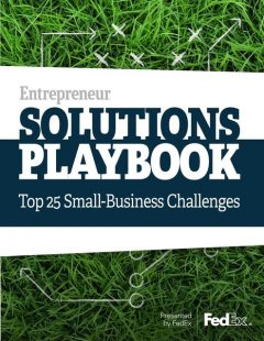 Entrepreneur Solutions Playbook: Top 25 Small-Business Challenges, Fedex
