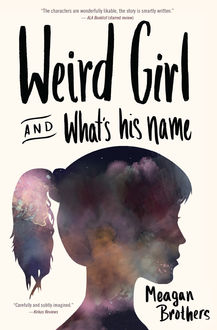 Weird Girl and What's His Name, Meagan Brothers