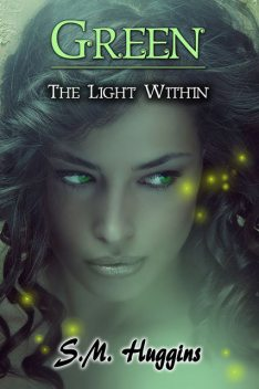 Green: The Light Within Book 2, S.M.Huggins