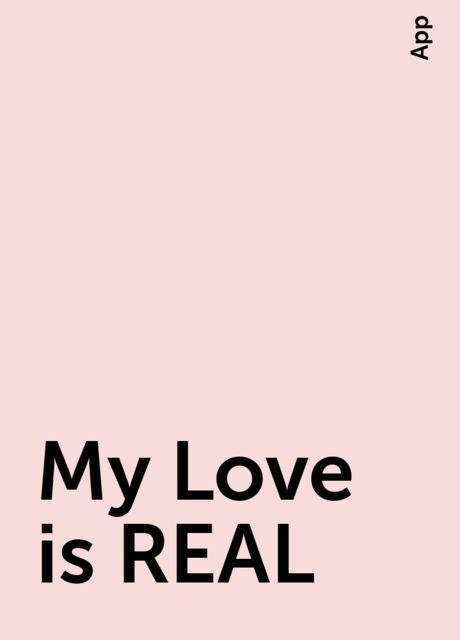My Love is REAL, App