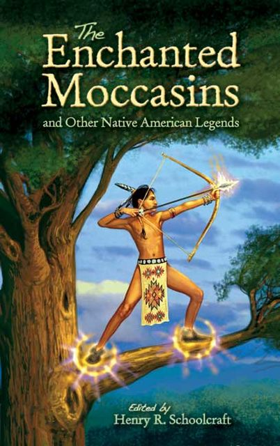 The Enchanted Moccasins and Other Native American Legends, Henry R.Schoolcraft