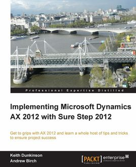 Implementing Microsoft Dynamics AX 2012 with Sure Step 2012, Andrew Birch, Keith Dunkinson
