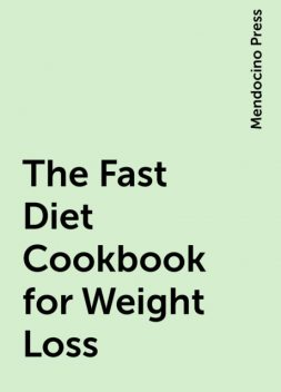 The Fast Diet Cookbook for Weight Loss, Mendocino Press