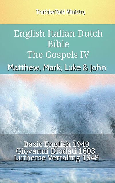 English Italian Dutch Bible – The Gospels III – Matthew, Mark, Luke & John, TruthBeTold Ministry