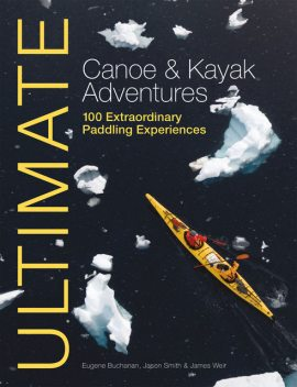Ultimate Canoe & Kayak Adventures, James Weir, Eugene Buchanan, Jason Smith