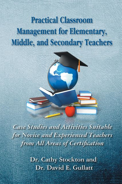 Practical Classroom Management for Elementary, Middle, and Secondary Teachers, Cathy Stockton
