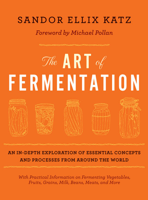 The Art of Fermentation, Sandor Ellix Katz