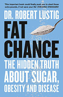 Fat Chance: The bitter truth about sugar, Robert Lustig