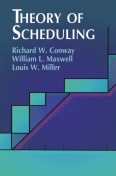 Theory of Scheduling, William Maxwell, Louis W.Miller, Richard W.Conway