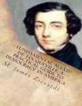 Fundamental Alexis de Tocqueville: A Practical Guide to Democracy in America, M.James Ziccardi