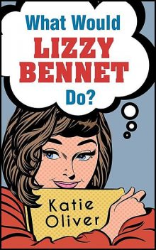 What Would Lizzy Bennet Do, Katie Oliver