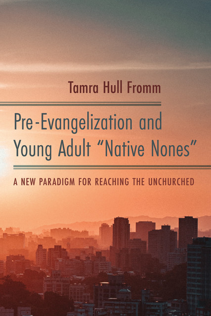 """Pre-Evangelization and Young Adult """"Native Nones"""", Tamra Hull Fromm"""