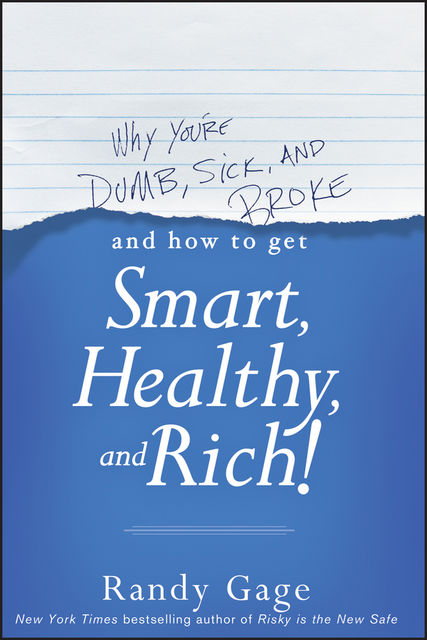 Why You're Dumb, Sick & Broke: And How to Get Smart, Healthy, Rich?, Randy Gage