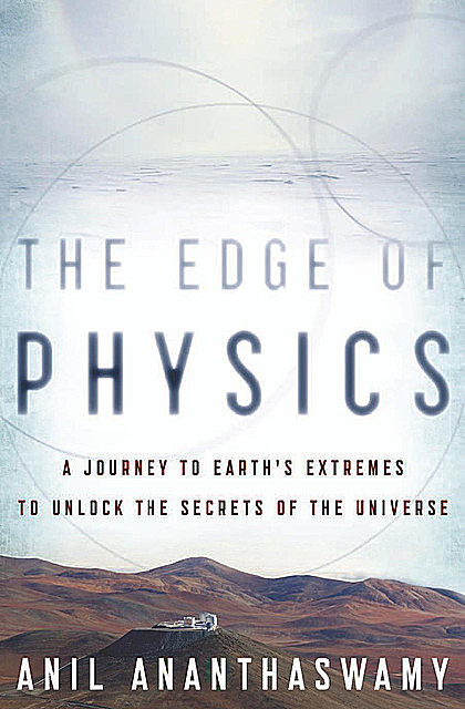 The Edge of Physics, Anil Ananthaswamy
