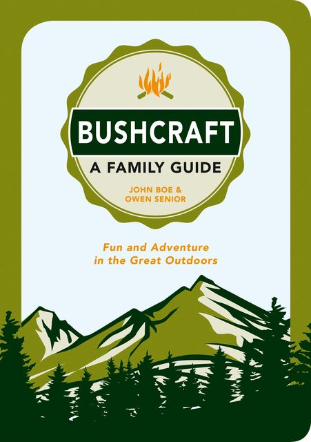 Bushcraft – A Family Guide, John Boe, Owen Senior