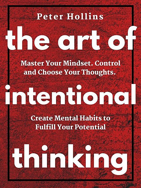 The Art of Intentional Thinking (Second Edition), Peter Hollins
