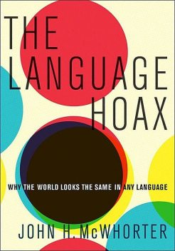 The Language Hoax: Why the World Looks the Same in Any Language, John McWhorter