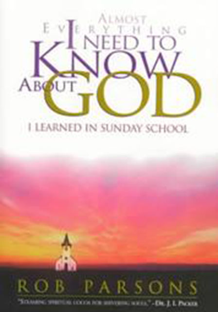 Almost Everything I Need to Know about God, Rob Parsons