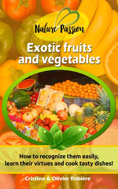 Exotic fruits and vegetables, Cristina Rebiere, Olivier Rebiere
