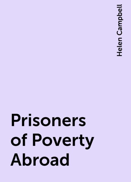 Prisoners of Poverty Abroad, Helen Campbell