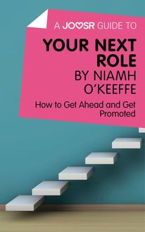 A Joosr Guide to… Your Next Role by Niamh O'Keeffe, Joosr