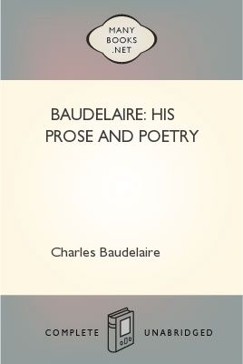 Baudelaire: His Prose and Poetry, Charles Baudelaire