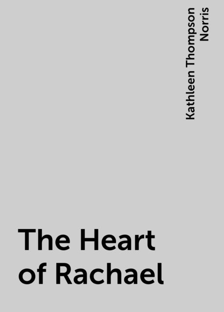 The Heart of Rachael, Kathleen Thompson Norris