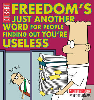 Freedom's Just Another Word for People Finding Out You're Useless, Scott Adams