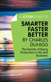 A Joosr Guide to… Smarter Faster Better by Charles Duhigg, Joosr