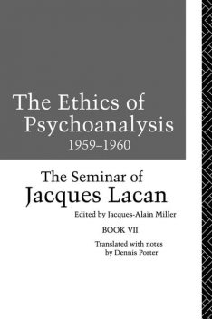 The Ethics of Psychoanalysis 1959–1960, Miller, Jacques, Jacques-Alain, Lacan