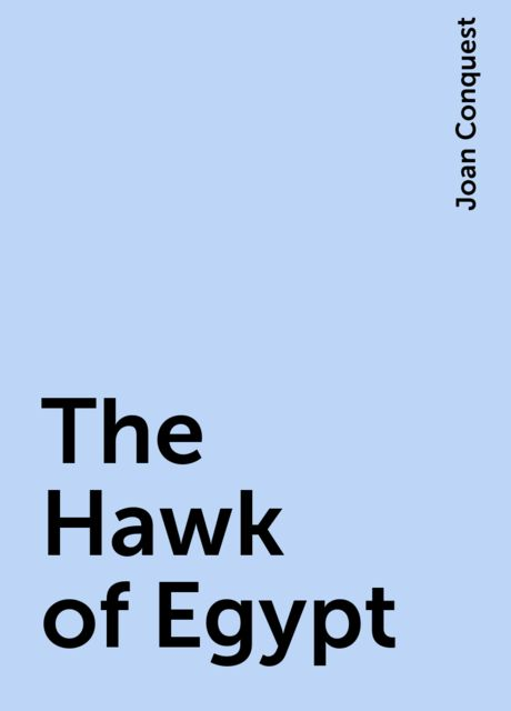 The Hawk of Egypt, Joan Conquest
