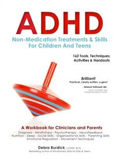 ADHD: Non-Medication Treatments and Skills for Children and Teens, Debra Burdick