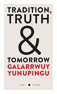 Tradition, Truth & Tomorrow, Galarrwuy Yunupingu