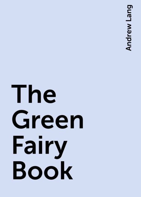 The Green Fairy Book, Andrew Lang